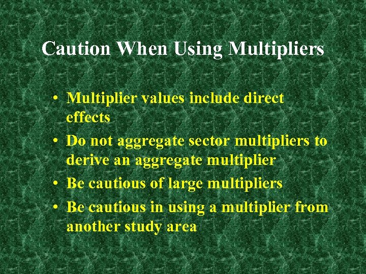 Caution When Using Multipliers • Multiplier values include direct effects • Do not aggregate