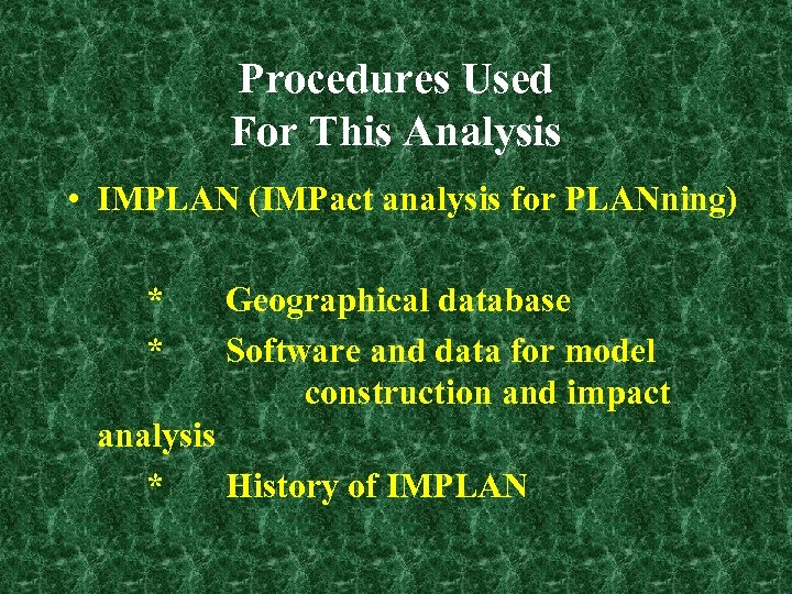 Procedures Used For This Analysis • IMPLAN (IMPact analysis for PLANning) * * Geographical