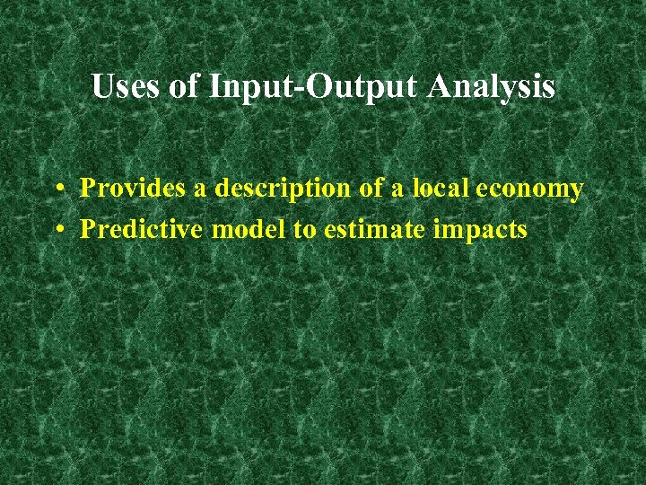 Uses of Input-Output Analysis • Provides a description of a local economy • Predictive