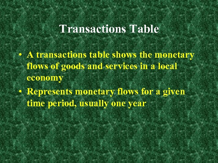 Transactions Table • A transactions table shows the monetary flows of goods and services