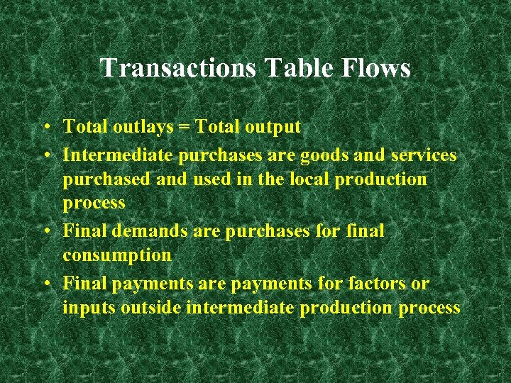 Transactions Table Flows • Total outlays = Total output • Intermediate purchases are goods