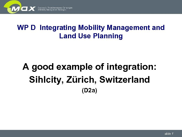 WP D Integrating Mobility Management and Land Use Planning A good example of integration: