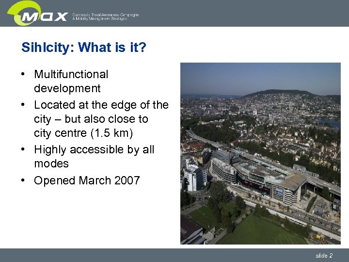 Sihlcity: What is it? • Multifunctional development • Located at the edge of the