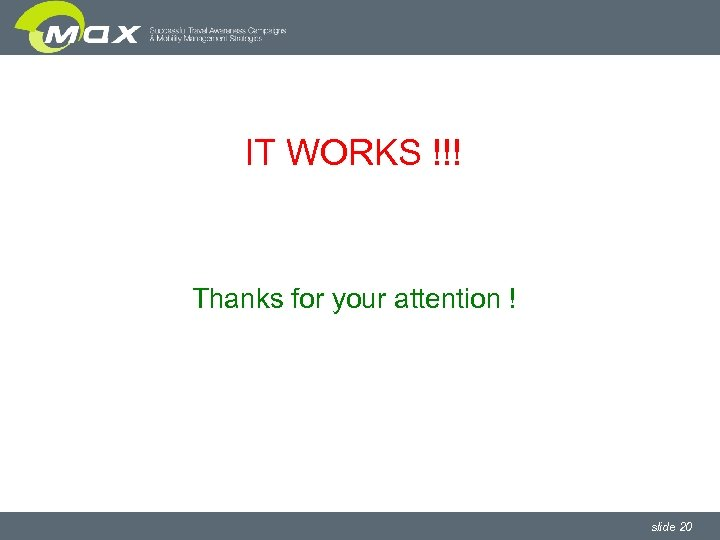 IT WORKS !!! Thanks for your attention ! slide 20