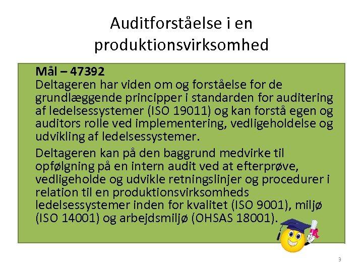Auditforståelse i en produktionsvirksomhed Mål – 47392 Deltageren har viden om og forståelse for
