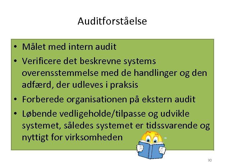 Auditforståelse • Målet med intern audit • Verificere det beskrevne systems overensstemmelse med de