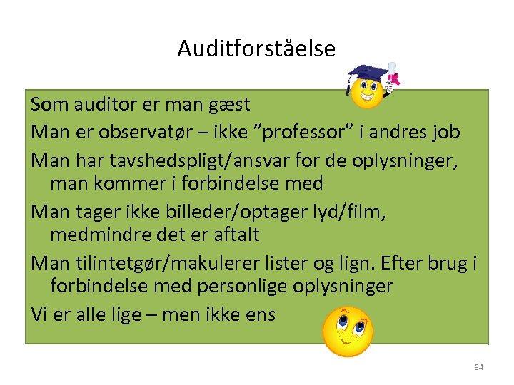 """Auditforståelse Som auditor er man gæst Man er observatør – ikke """"professor"""" i andres"""