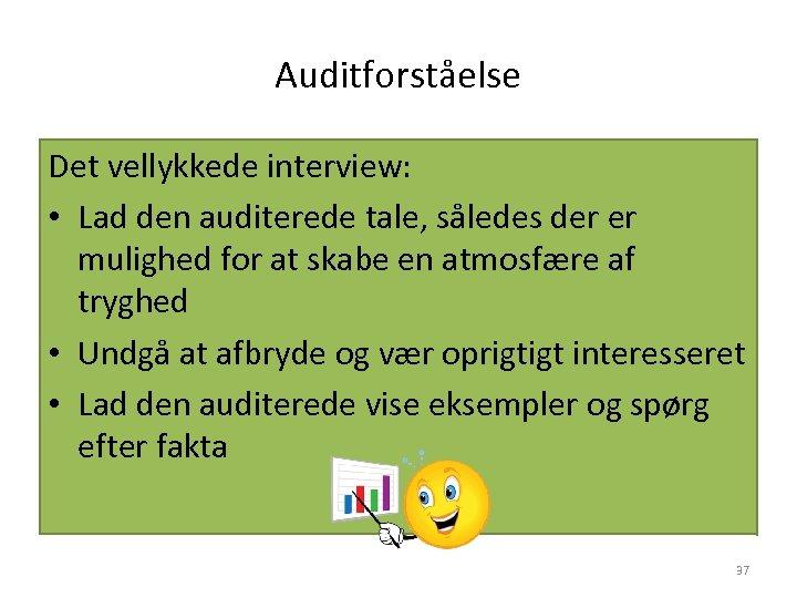 Auditforståelse Det vellykkede interview: • Lad den auditerede tale, således der er mulighed for