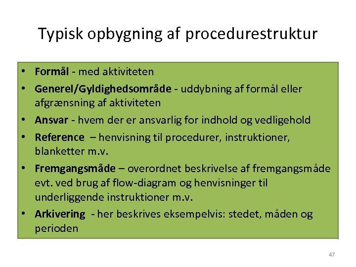 Typisk opbygning af procedurestruktur • Formål - med aktiviteten • Generel/Gyldighedsområde - uddybning af