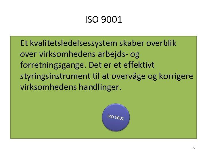 ISO 9001 Et kvalitetsledelsessystem skaber overblik over virksomhedens arbejds‐ og forretningsgange. Det er et