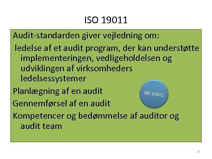 ISO 19011 Audit‐standarden giver vejledning om: ledelse af et audit program, der kan understøtte