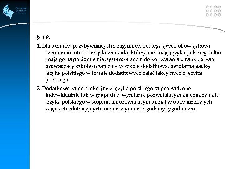 LOGO § 18. 1. Dla uczniów przybywających z zagranicy, podlegających obowiązkowi szkolnemu lub obowiązkowi