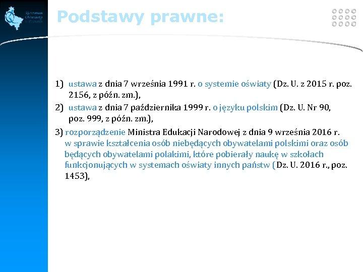 LOGO Podstawy prawne: 1) ustawa z dnia 7 września 1991 r. o systemie oświaty