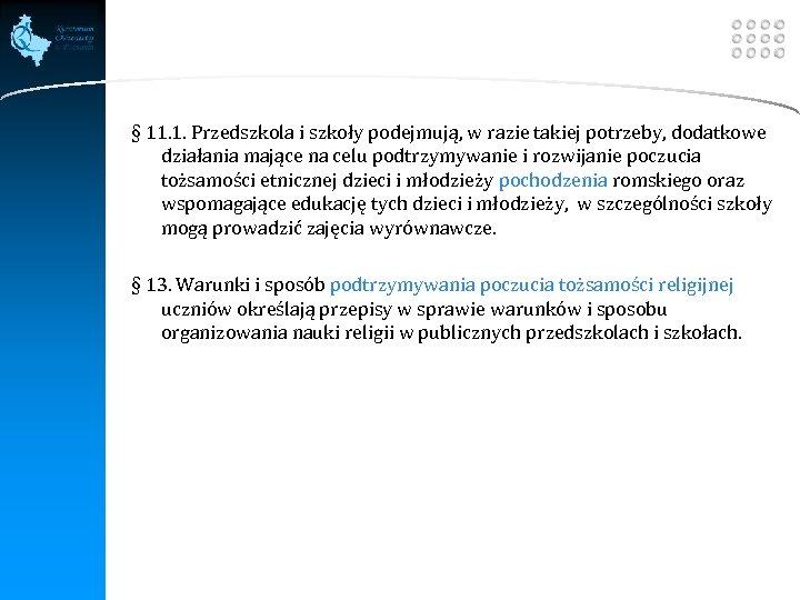 LOGO § 11. 1. Przedszkola i szkoły podejmują, w razie takiej potrzeby, dodatkowe działania