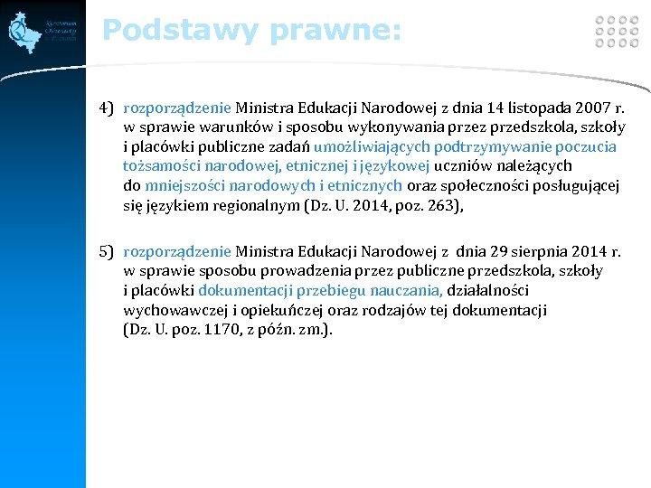 LOGO Podstawy prawne: 4) rozporządzenie Ministra Edukacji Narodowej z dnia 14 listopada 2007 r.