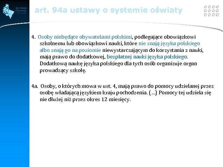 LOGO art. 94 a ustawy o systemie oświaty 4. Osoby niebędące obywatelami polskimi, podlegające