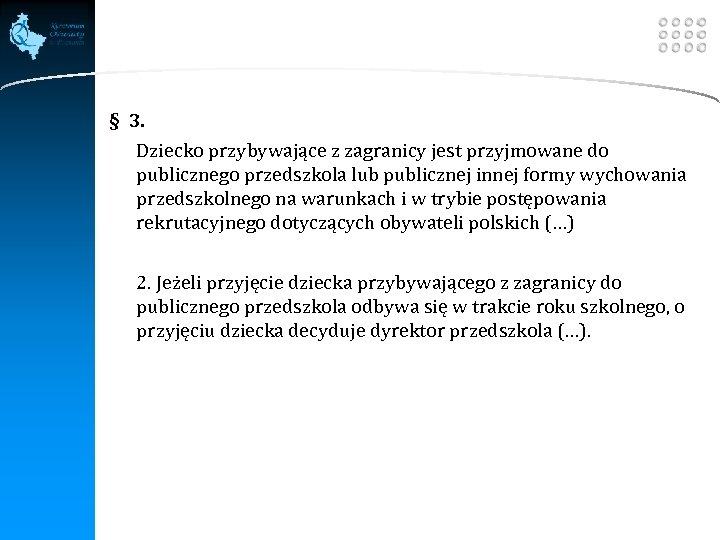 LOGO § 3. 1. Dziecko przybywające z zagranicy jest przyjmowane do publicznego przedszkola lub