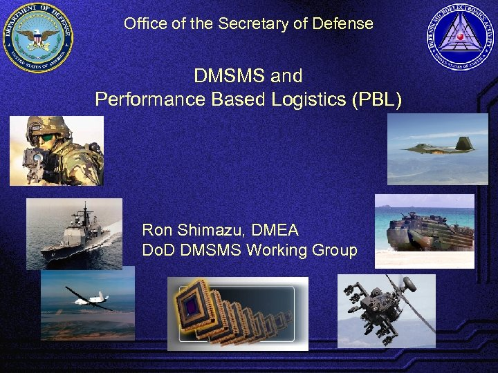 Office of the Secretary of Defense DMSMS and Performance Based Logistics (PBL) Ron Shimazu,