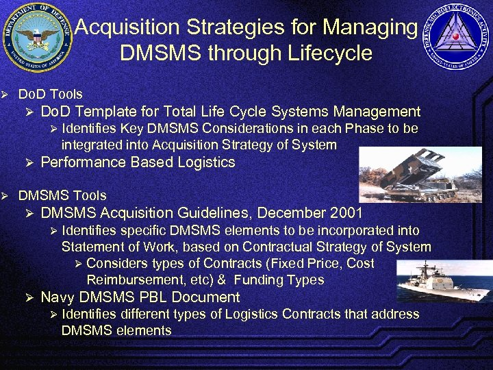 Ø Ø Acquisition Strategies for Managing DMSMS through Lifecycle Do. D Tools Ø Do.