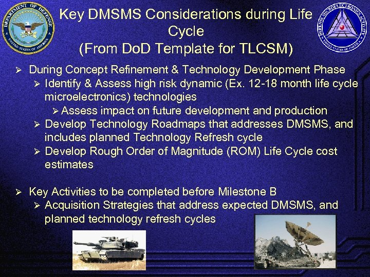 Key DMSMS Considerations during Life Cycle (From Do. D Template for TLCSM) Ø During