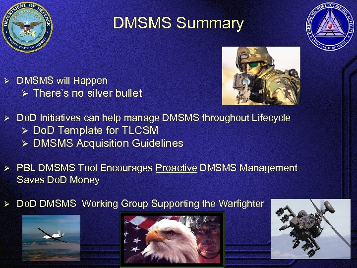 DMSMS Summary Ø DMSMS will Happen Ø Ø There's no silver bullet Do. D
