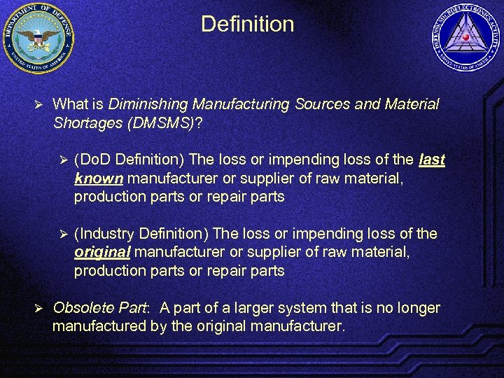 Definition Ø What is Diminishing Manufacturing Sources and Material Shortages (DMSMS)? Ø Ø Ø