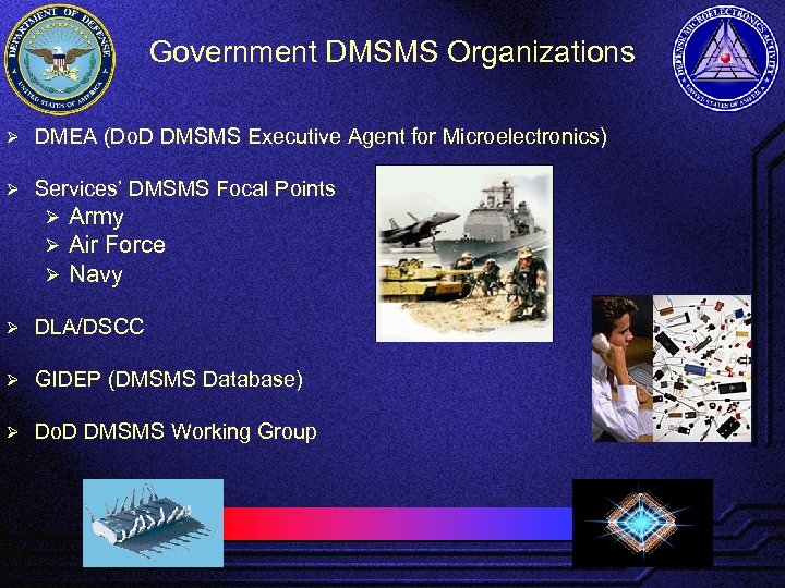 Government DMSMS Organizations Ø DMEA (Do. D DMSMS Executive Agent for Microelectronics) Ø Services'