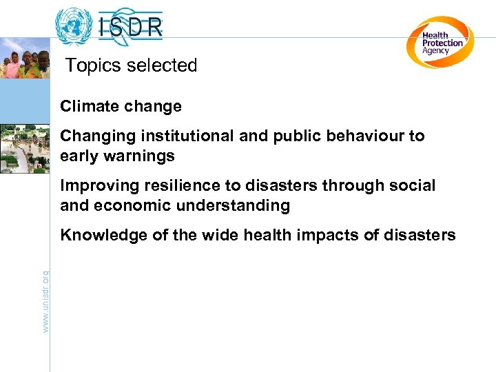 Topics selected Climate change Changing institutional and public behaviour to early warnings Improving resilience