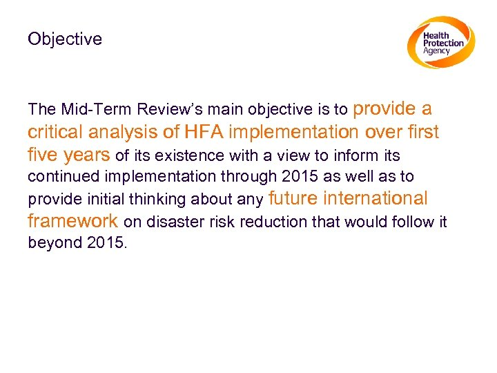 Objective The Mid-Term Review's main objective is to provide a critical analysis of HFA