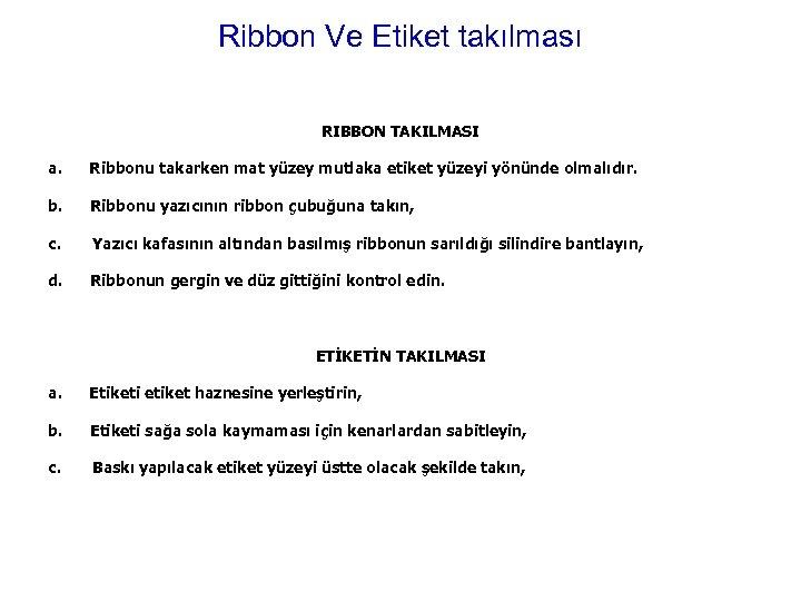 Ribbon Ve Etiket takılması RIBBON TAKILMASI a. Ribbonu takarken mat yüzey mutlaka etiket yüzeyi