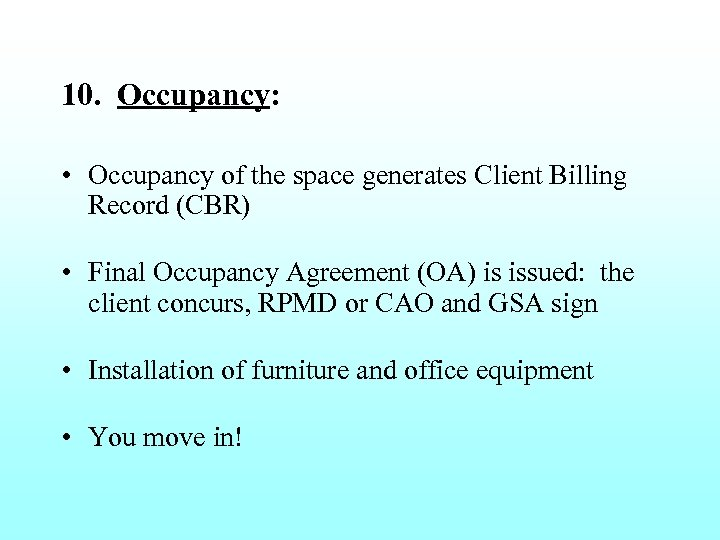 10. Occupancy: • Occupancy of the space generates Client Billing Record (CBR) • Final
