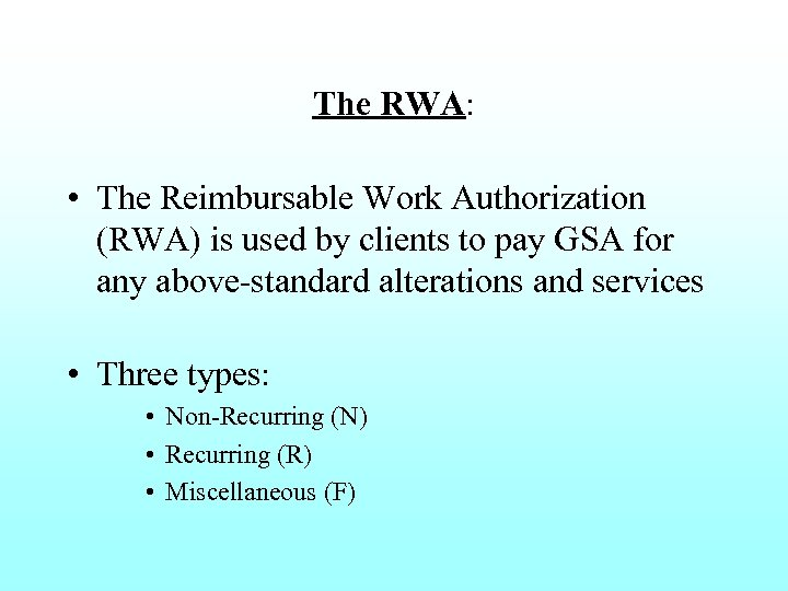The RWA: • The Reimbursable Work Authorization (RWA) is used by clients to pay