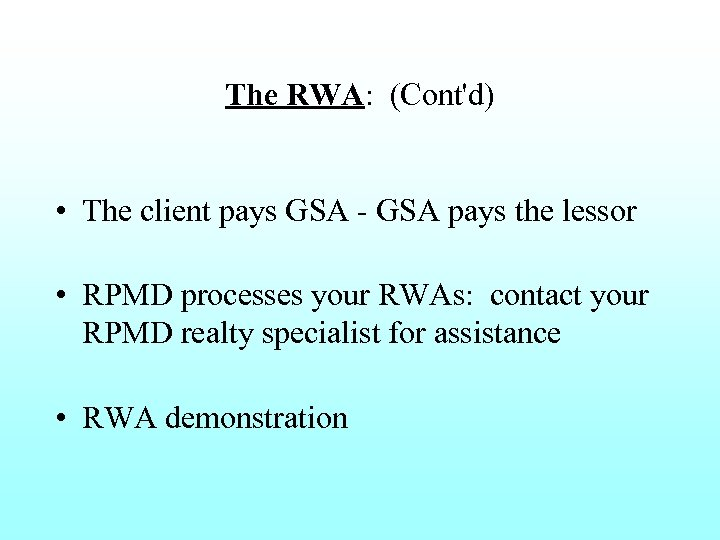 The RWA: (Cont'd) • The client pays GSA - GSA pays the lessor •