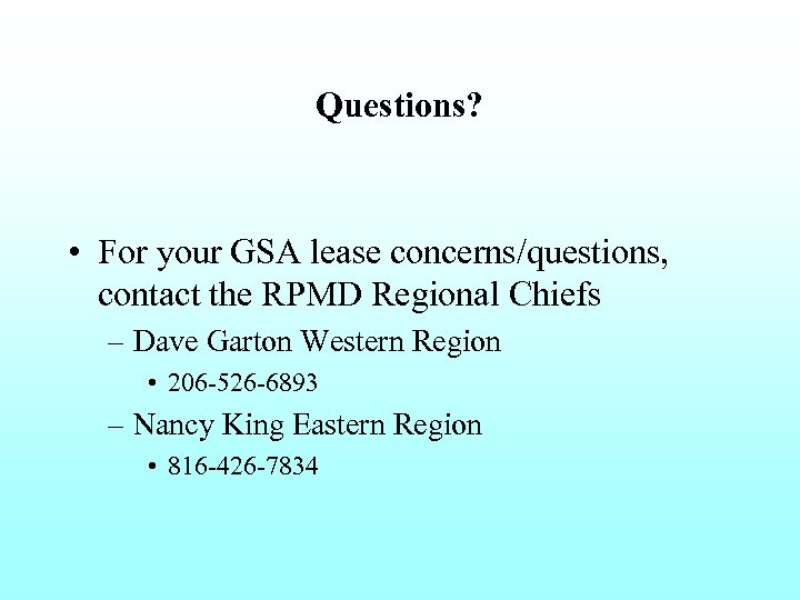 Questions? • For your GSA lease concerns/questions, contact the RPMD Regional Chiefs – Dave