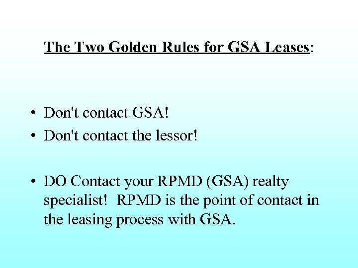 The Two Golden Rules for GSA Leases: • Don't contact GSA! • Don't contact