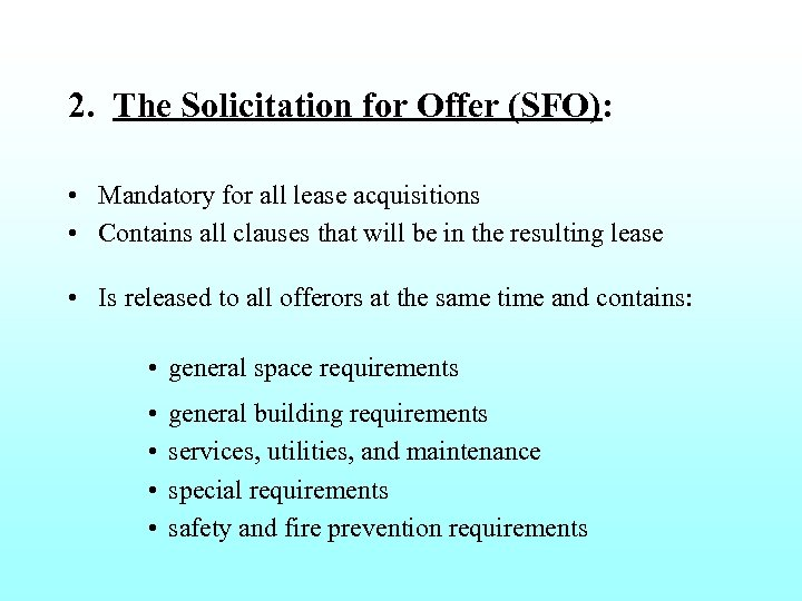 2. The Solicitation for Offer (SFO): • Mandatory for all lease acquisitions • Contains