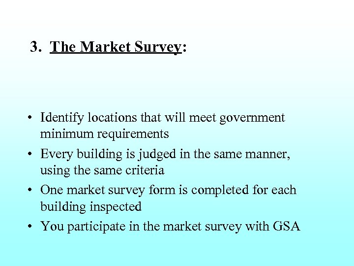 3. The Market Survey: • Identify locations that will meet government minimum requirements •