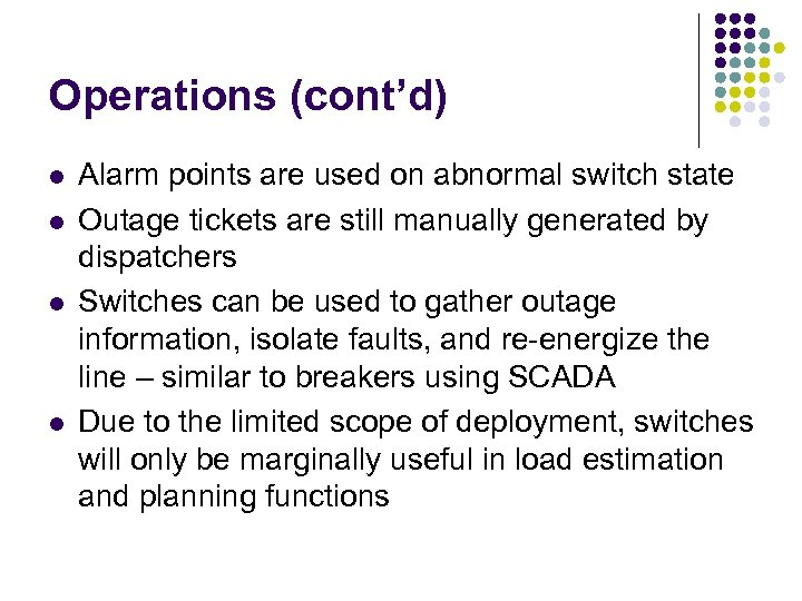 Operations (cont'd) l l Alarm points are used on abnormal switch state Outage tickets