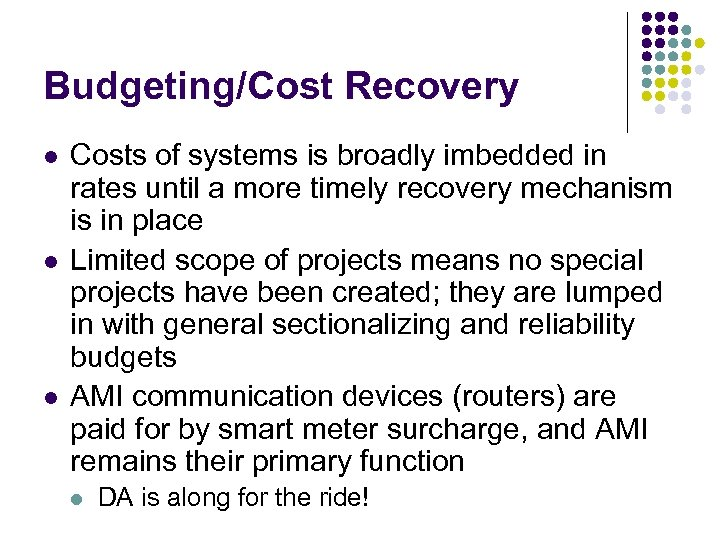 Budgeting/Cost Recovery l l l Costs of systems is broadly imbedded in rates until