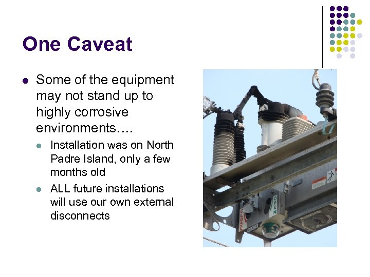 One Caveat l Some of the equipment may not stand up to highly corrosive
