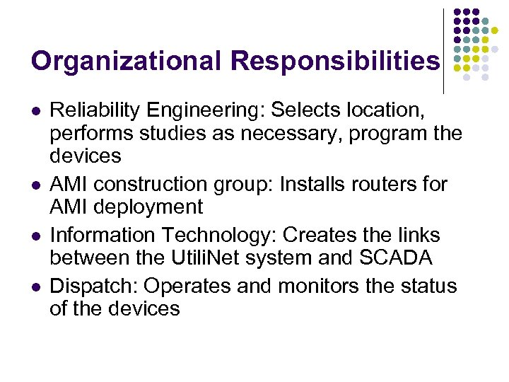 Organizational Responsibilities l l Reliability Engineering: Selects location, performs studies as necessary, program the