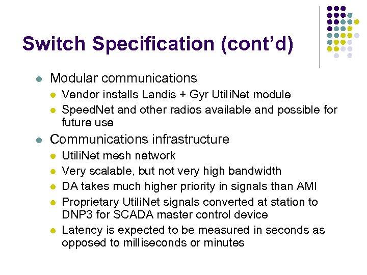 Switch Specification (cont'd) l Modular communications l l l Vendor installs Landis + Gyr