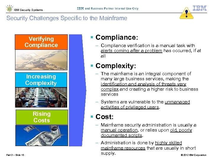 IBM Security Systems Security Challenges Specific to the Mainframe Ensuring Verifying Compliance § Compliance: