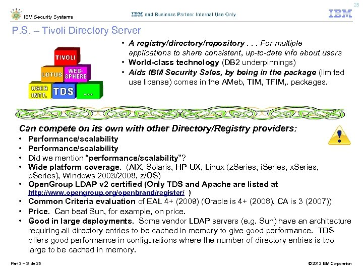 25 IBM Security Systems P. S. – Tivoli Directory Server • A registry/directory/repository. .