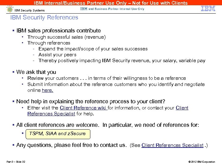 IBM Internal/Business Partner Use Only – Not for Use with Clients IBM Security Systems