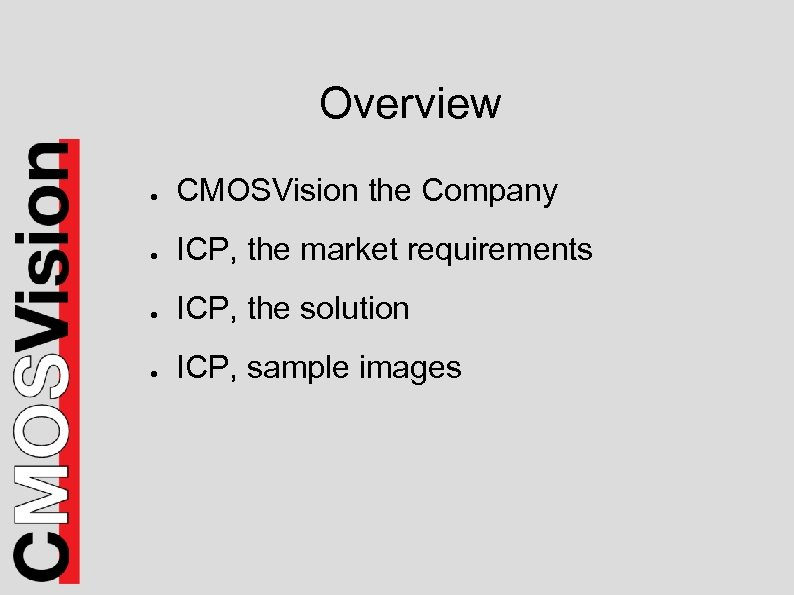 Overview ● CMOSVision the Company ● ICP, the market requirements ● ICP, the solution