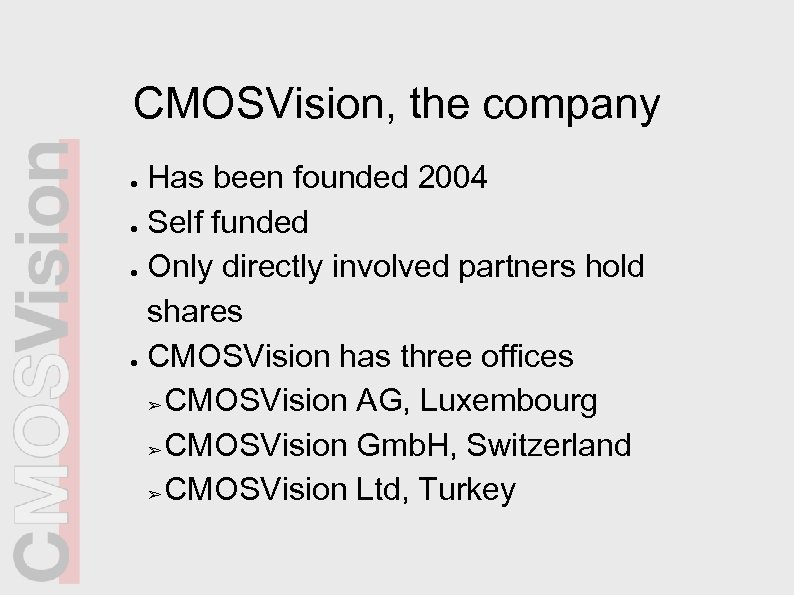 CMOSVision, the company Has been founded 2004 ● Self funded ● Only directly involved