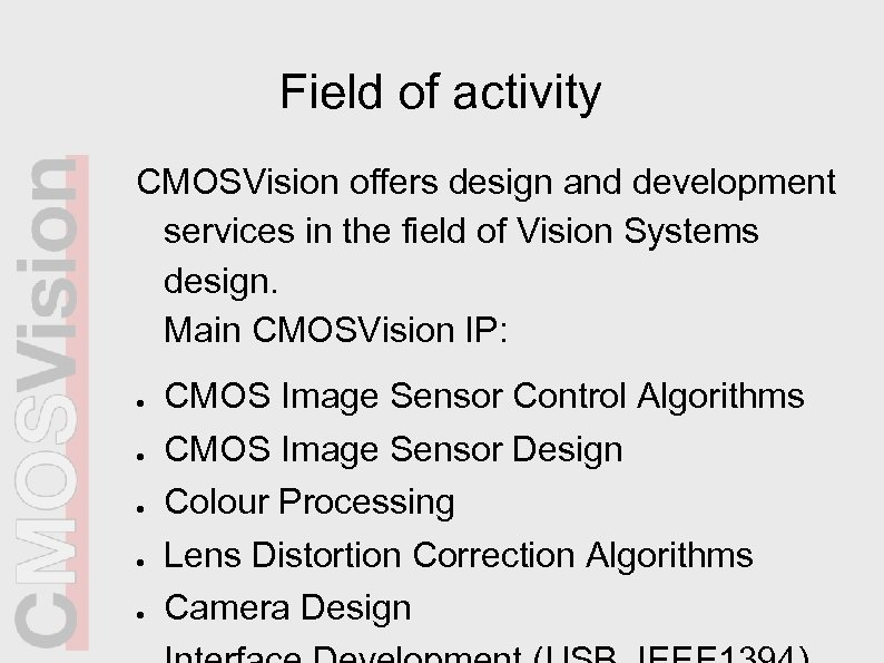 Field of activity CMOSVision offers design and development services in the field of Vision