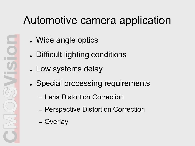 Automotive camera application ● Wide angle optics ● Difficult lighting conditions ● Low systems