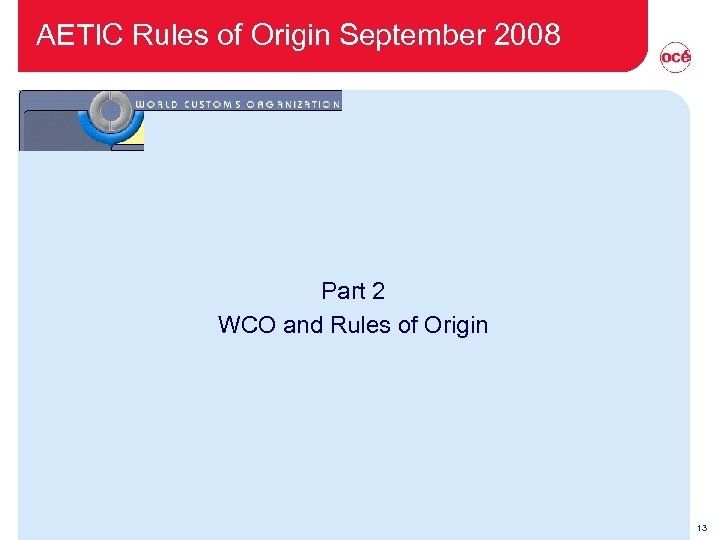 AETIC Rules of Origin September 2008 Part 2 WCO and Rules of Origin 13